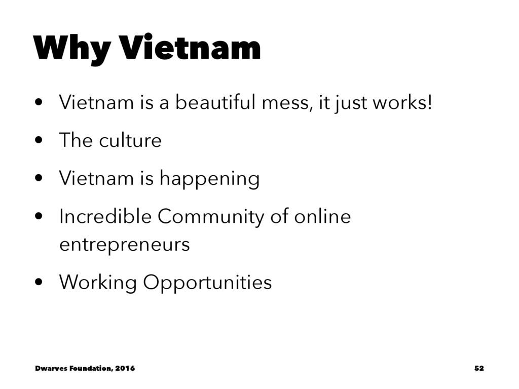 Why Vietnam • Vietnam is a beautiful mess, it j...