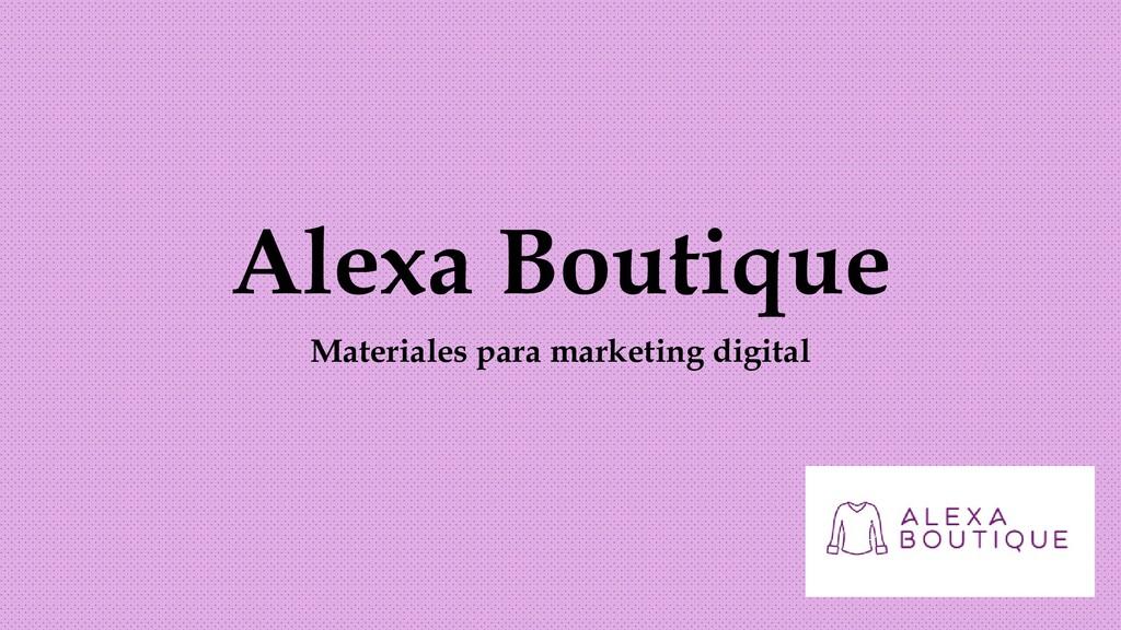 Alexa Boutique Materiales para marketing digital