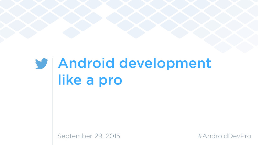 Android development like a pro #AndroidDevPro S...