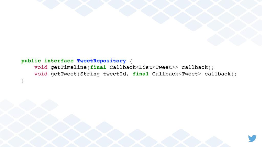 public interface TweetRepository { void getTime...