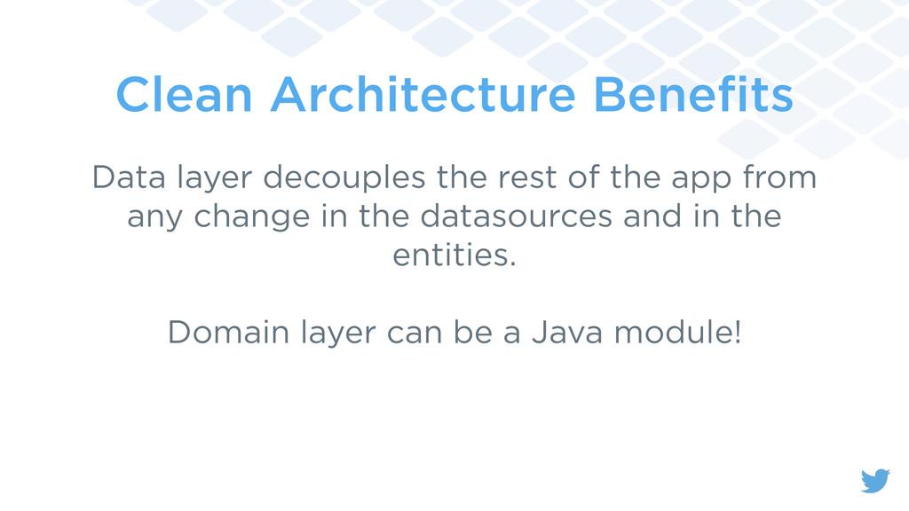 Clean Architecture Benefits Data layer decouples...