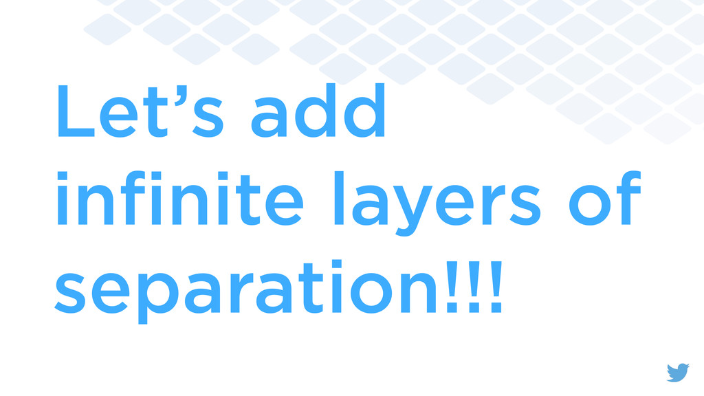 Let's add infinite layers of separation!!!