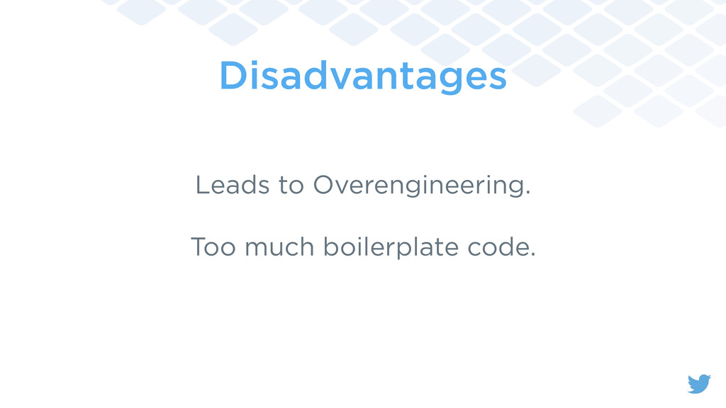 Disadvantages Leads to Overengineering. Too muc...