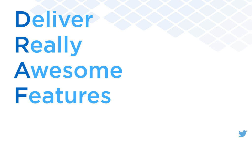 Deliver Really Awesome Features