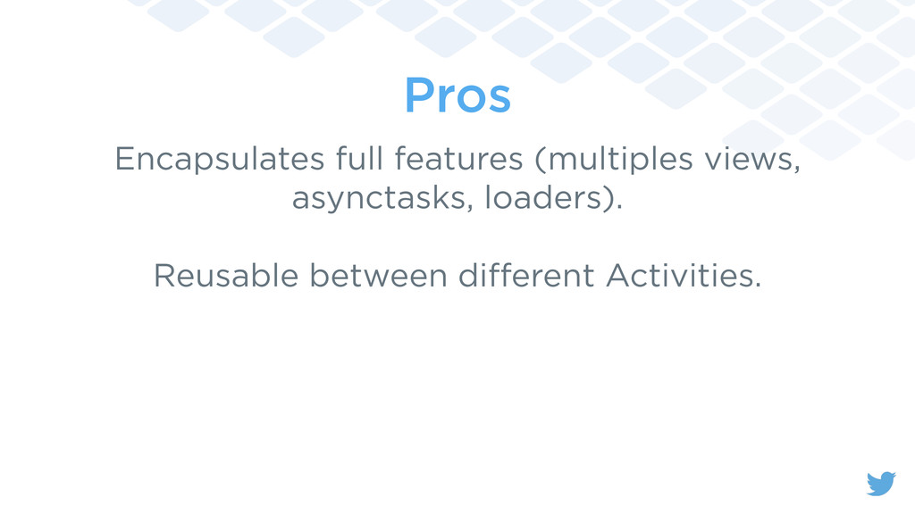 Pros Encapsulates full features (multiples view...