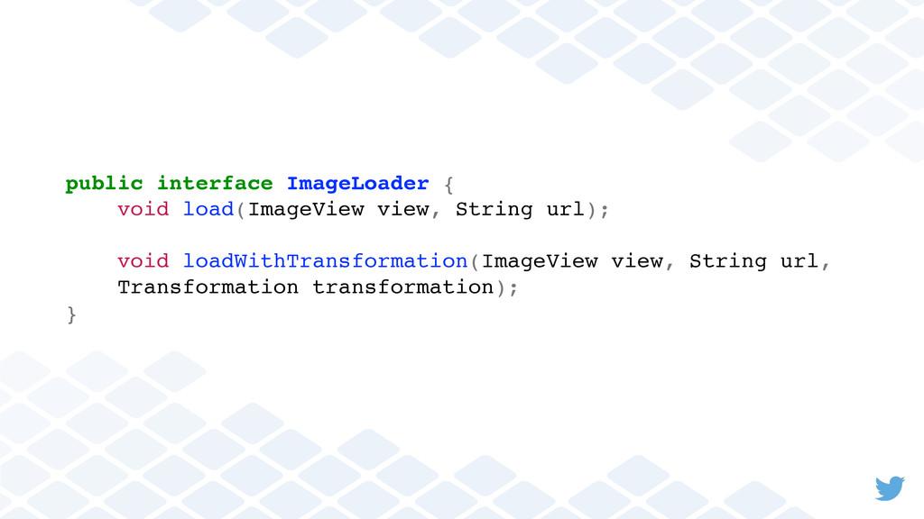 public interface ImageLoader { void load(ImageV...