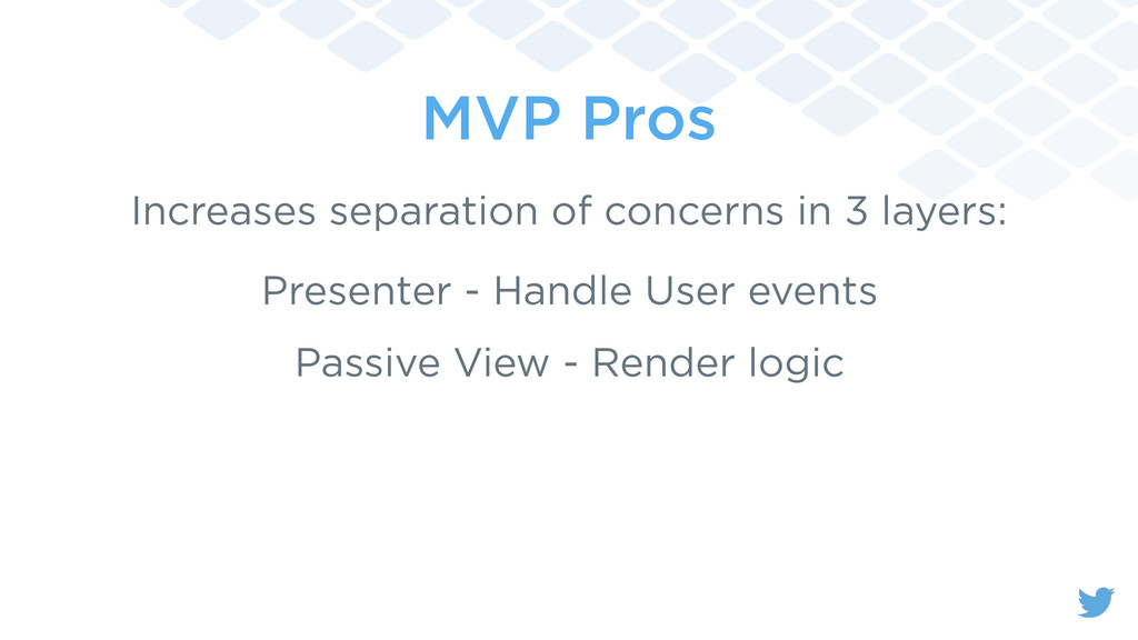 MVP Pros Increases separation of concerns in 3 ...