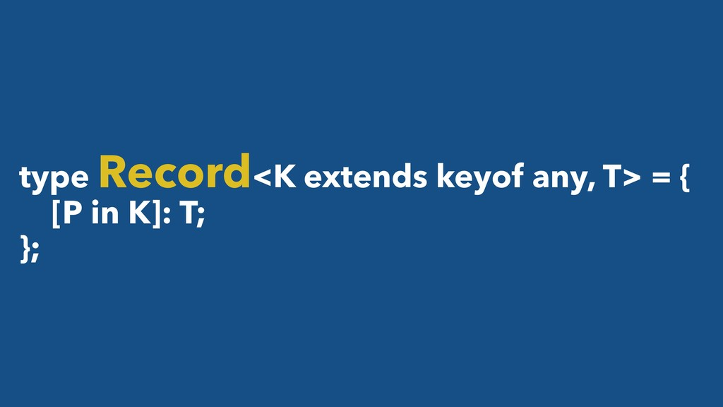 type Record<K extends keyof any, T> = { [P in K...
