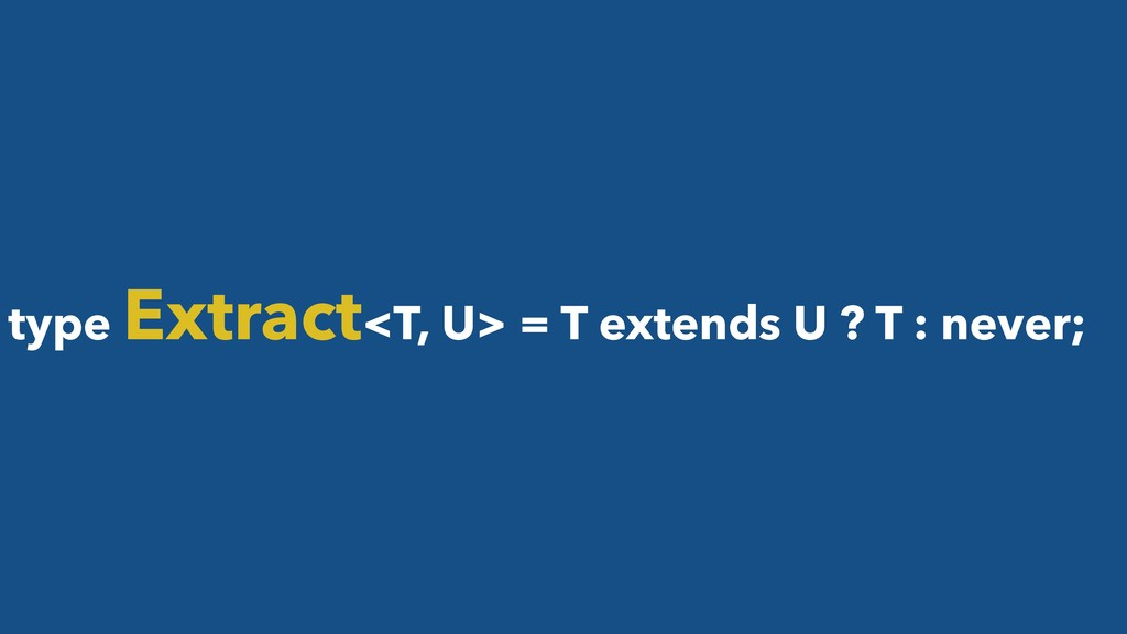type Extract<T, U> = T extends U ? T : never;