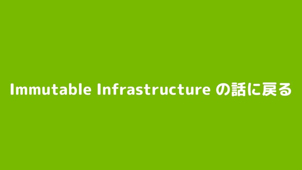 Immutable Infrastructure の話に戻る