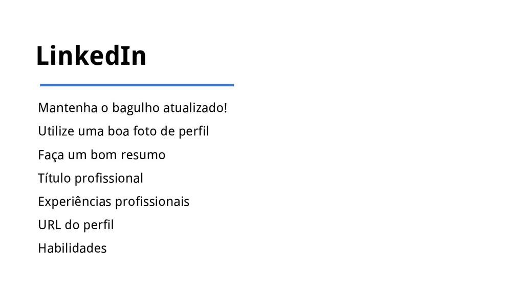LinkedIn Mantenha o bagulho atualizado! Utilize...
