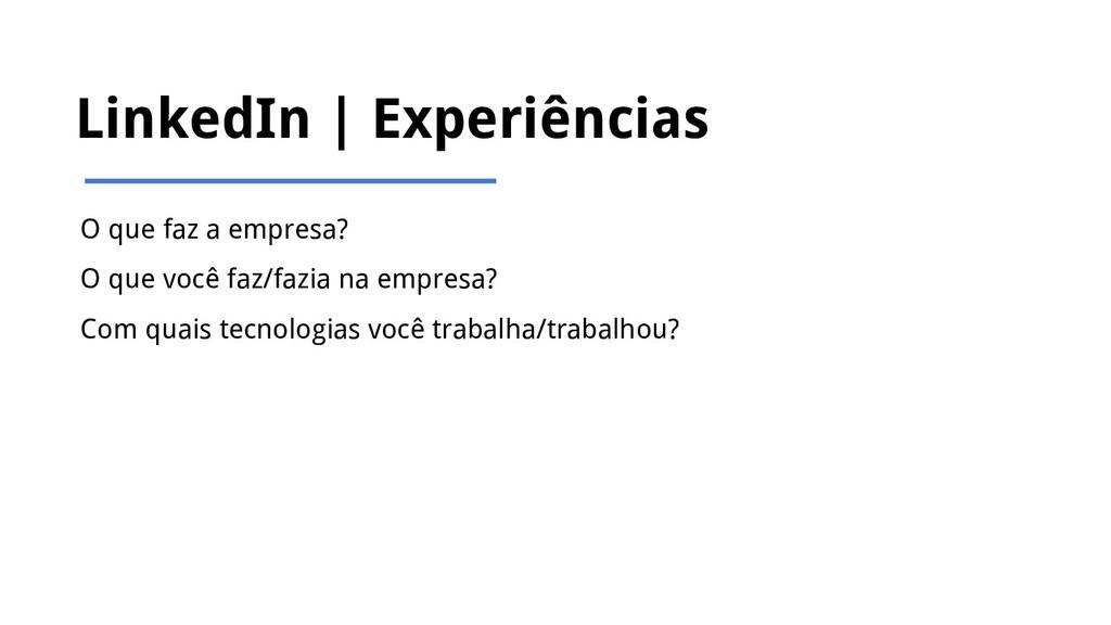 LinkedIn   Experiências O que faz a empresa? O ...