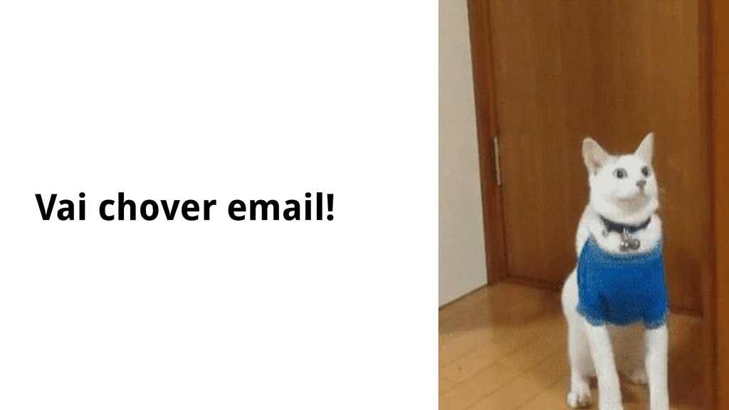 Vai chover email!