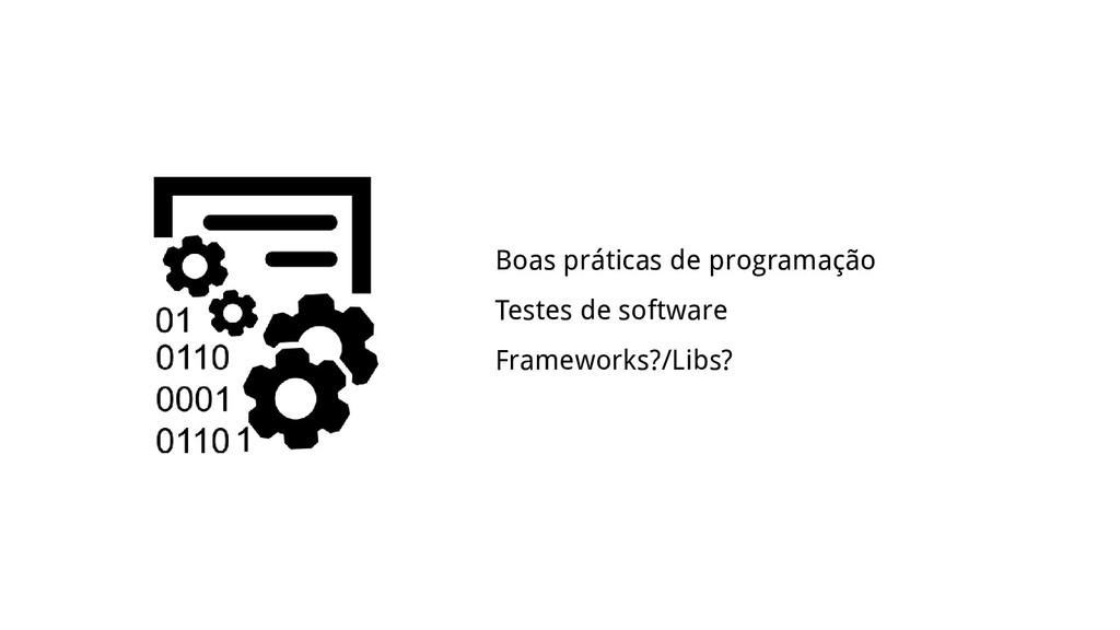 Boas práticas de programação Testes de software...