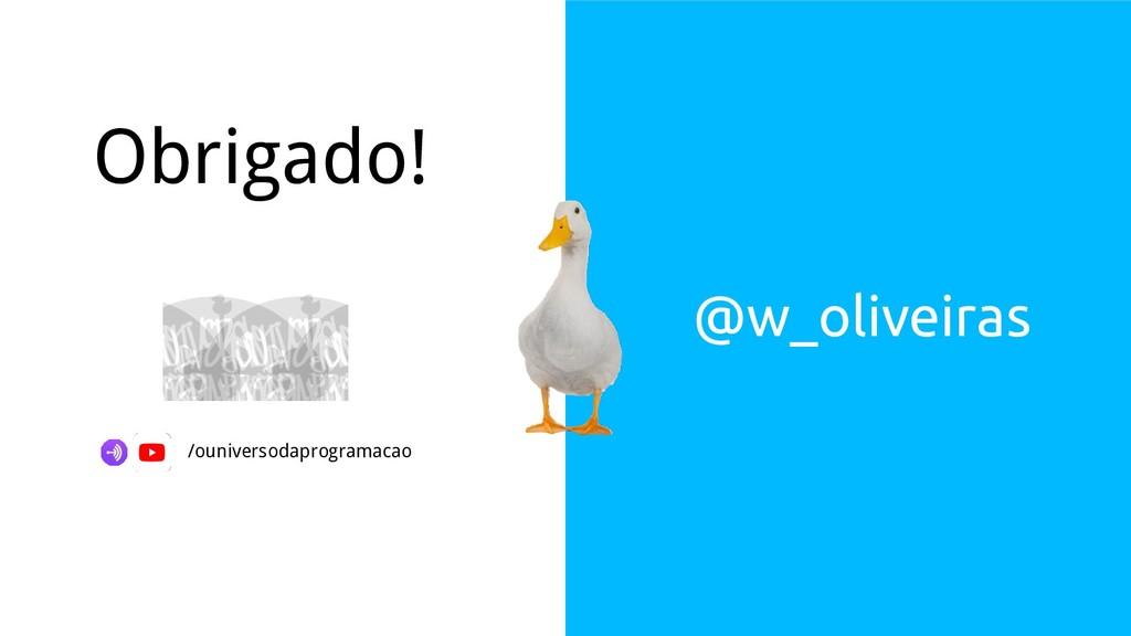 Obrigado! @w_oliveiras /ouniversodaprogramacao