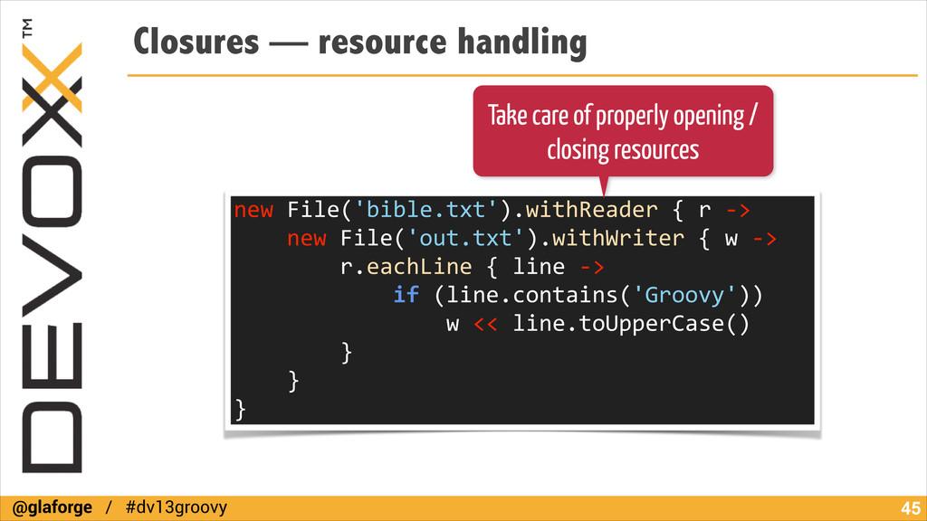 @glaforge / #dv13groovy Closures — resource han...