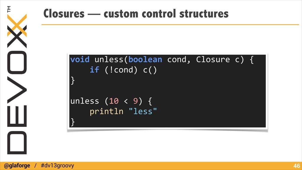 @glaforge / #dv13groovy Closures — custom contr...