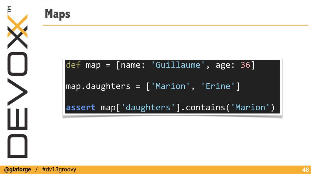 @glaforge / #dv13groovy Maps !48 def map ...