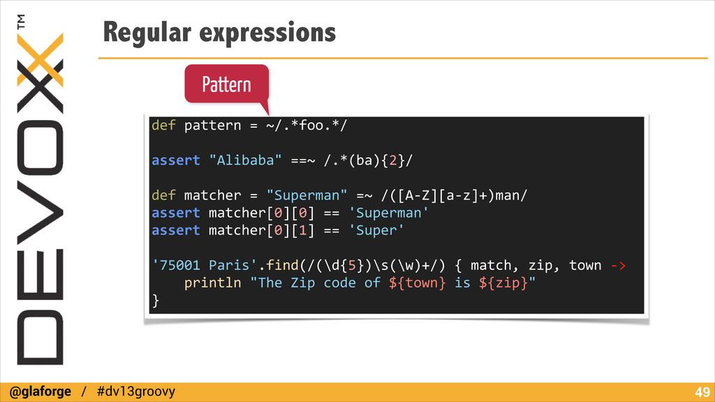 @glaforge / #dv13groovy Regular expressions !49...