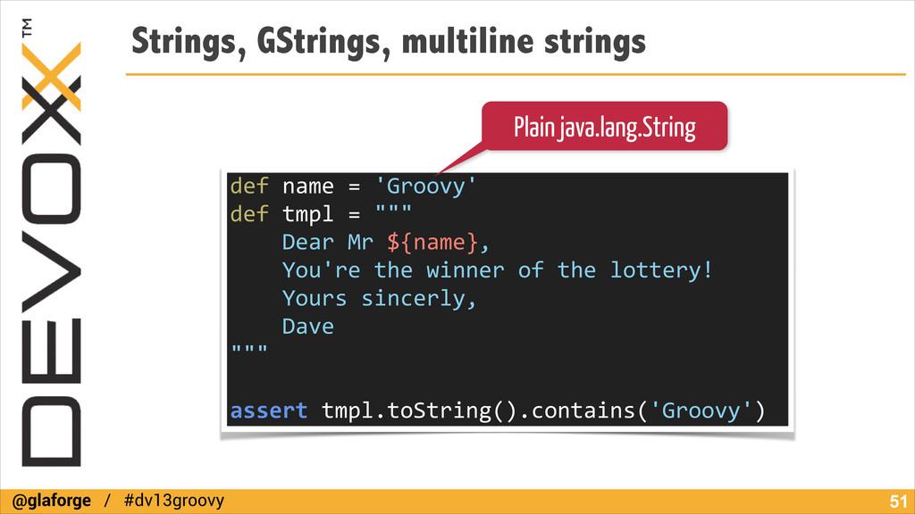 @glaforge / #dv13groovy Strings, GStrings, mult...