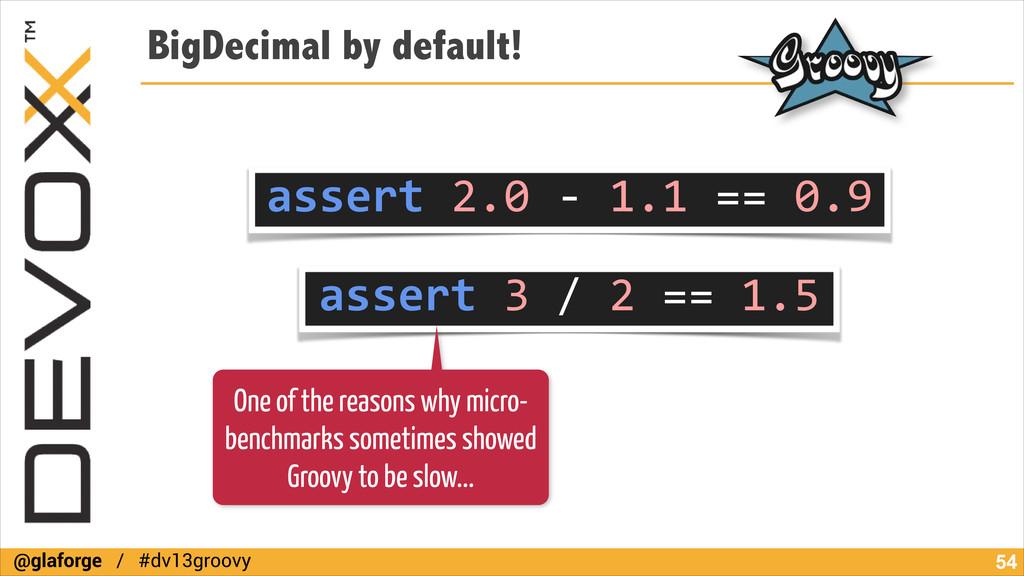 @glaforge / #dv13groovy BigDecimal by default! ...