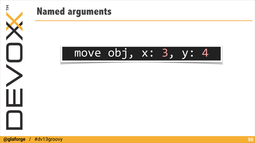 @glaforge / #dv13groovy Named arguments !56 mov...