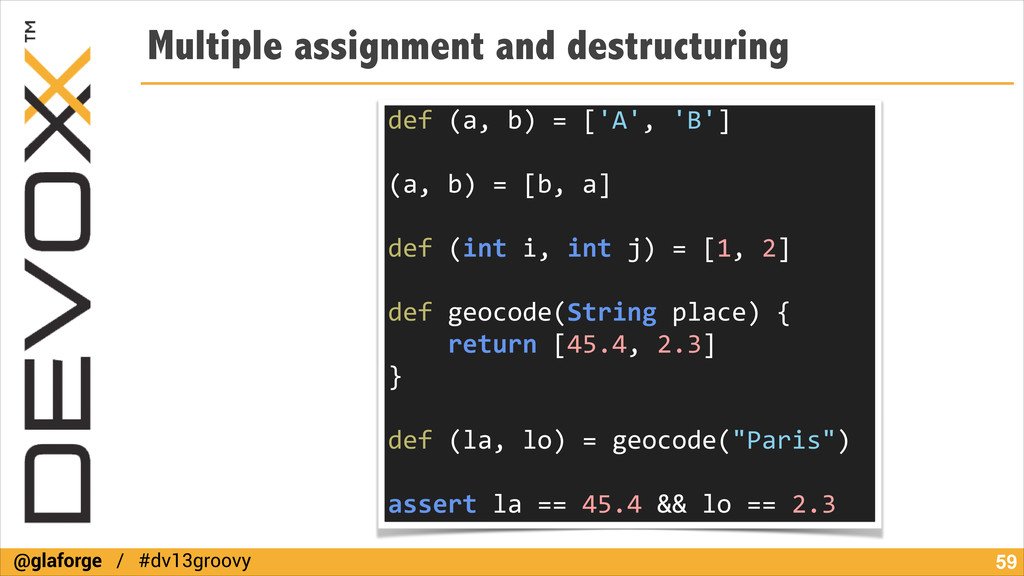 @glaforge / #dv13groovy Multiple assignment and...