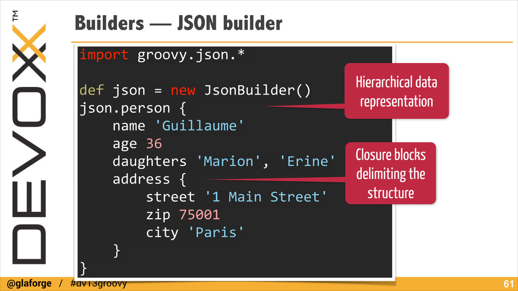 @glaforge / #dv13groovy Builders — JSON builder...