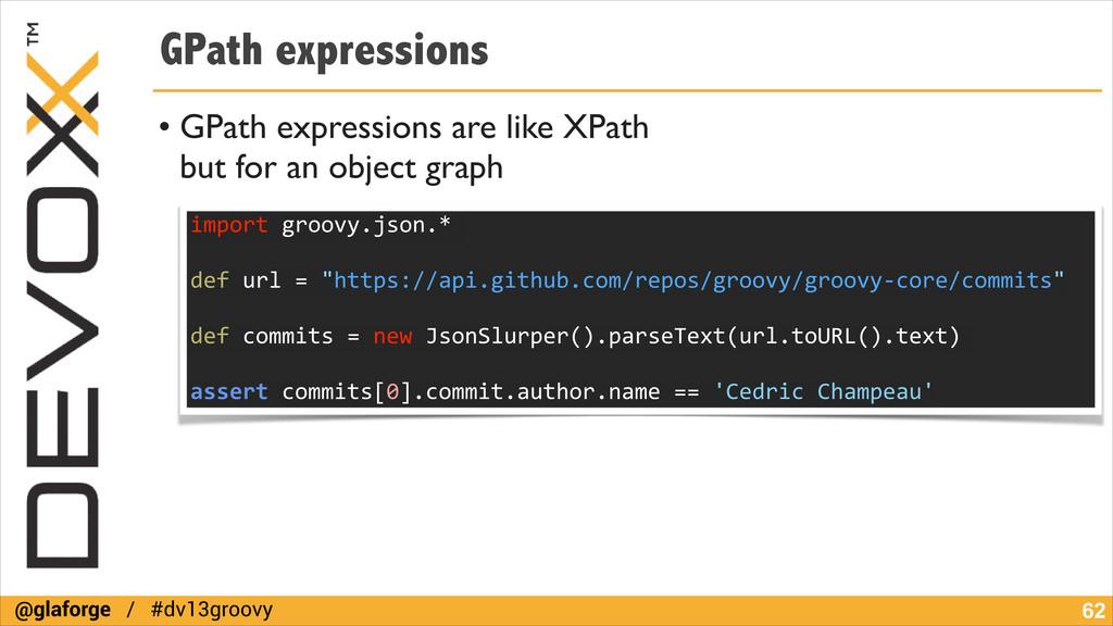 @glaforge / #dv13groovy GPath expressions • GPa...