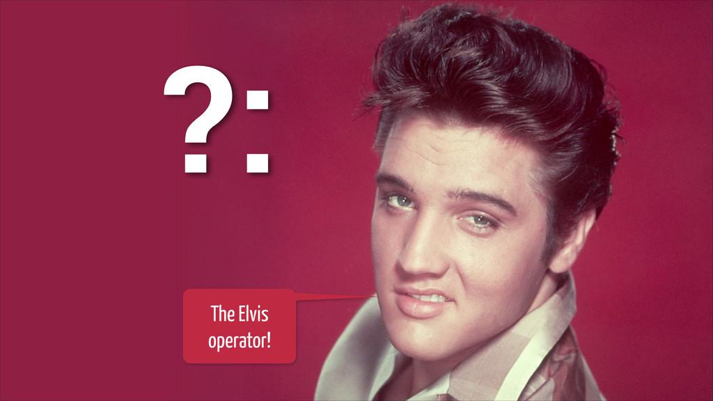 The Elvis operator! ?: