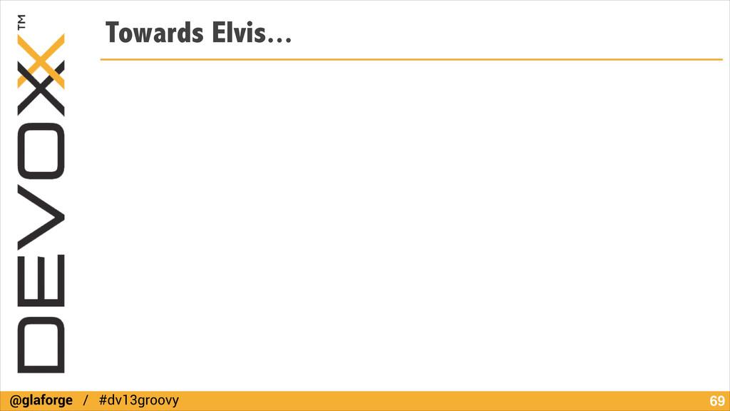 @glaforge / #dv13groovy Towards Elvis... !69