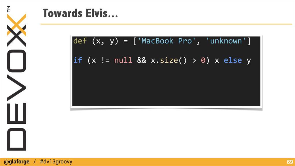 @glaforge / #dv13groovy Towards Elvis... !69 de...