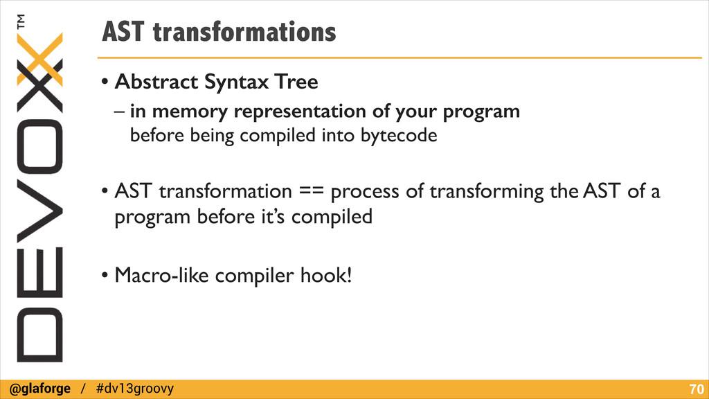 @glaforge / #dv13groovy AST transformations • A...