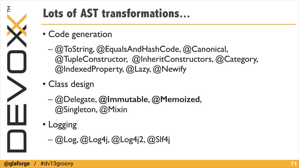 @glaforge / #dv13groovy Lots of AST transformat...