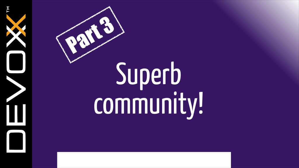 Superb community! Part 3