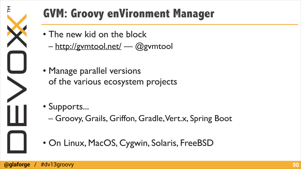 @glaforge / #dv13groovy GVM: Groovy enVironment...