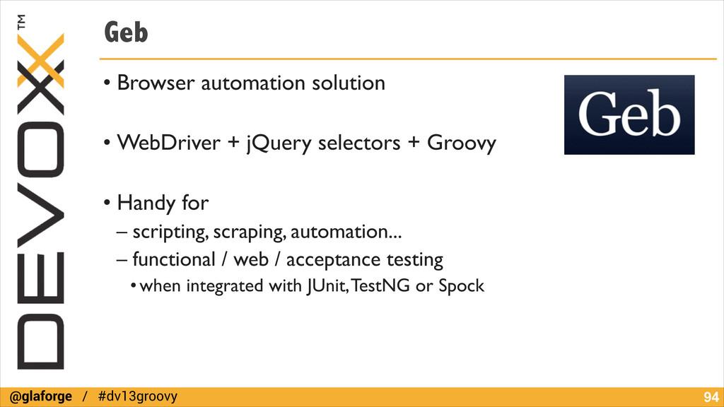 @glaforge / #dv13groovy Geb • Browser automatio...