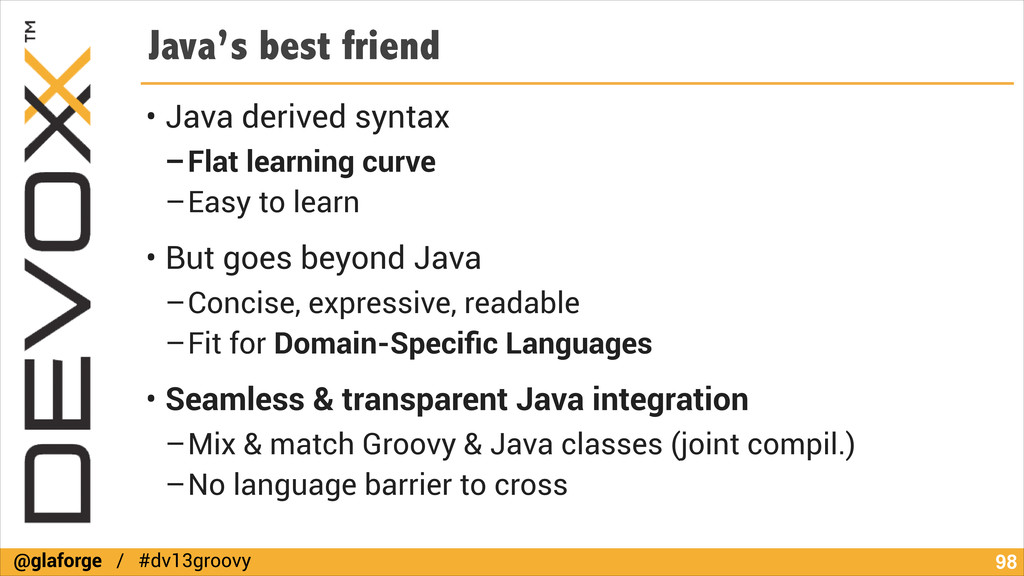 @glaforge / #dv13groovy Java's best friend • Ja...