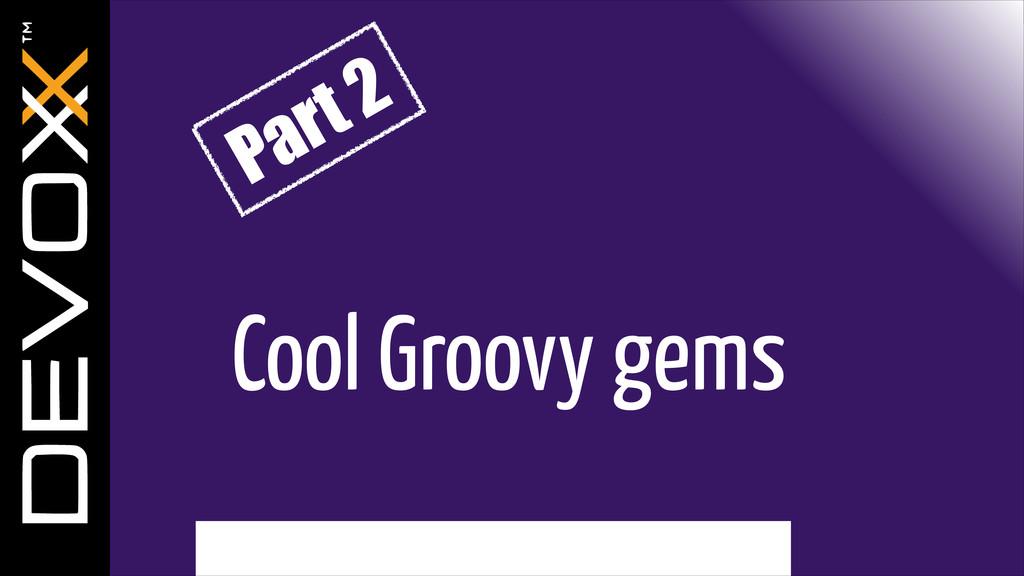 Cool Groovy gems Part 2