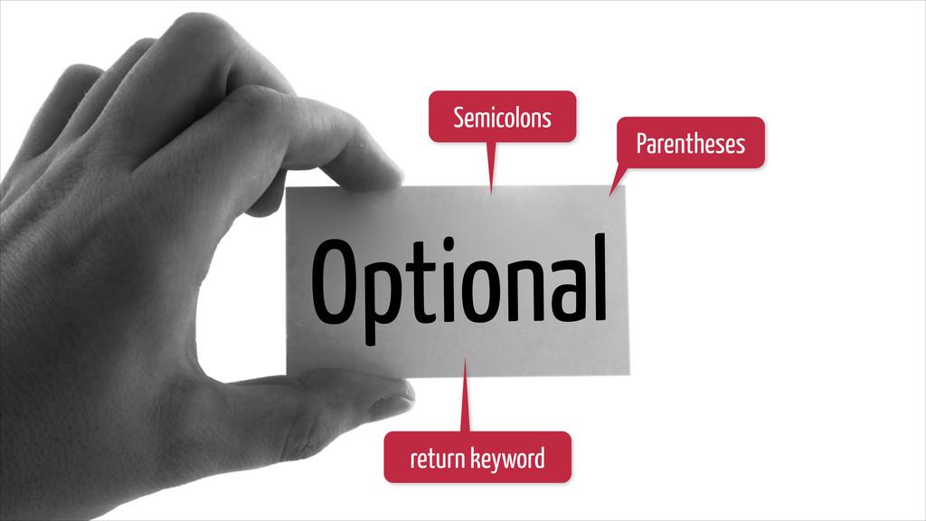 Optional Semicolons Parentheses return keyword