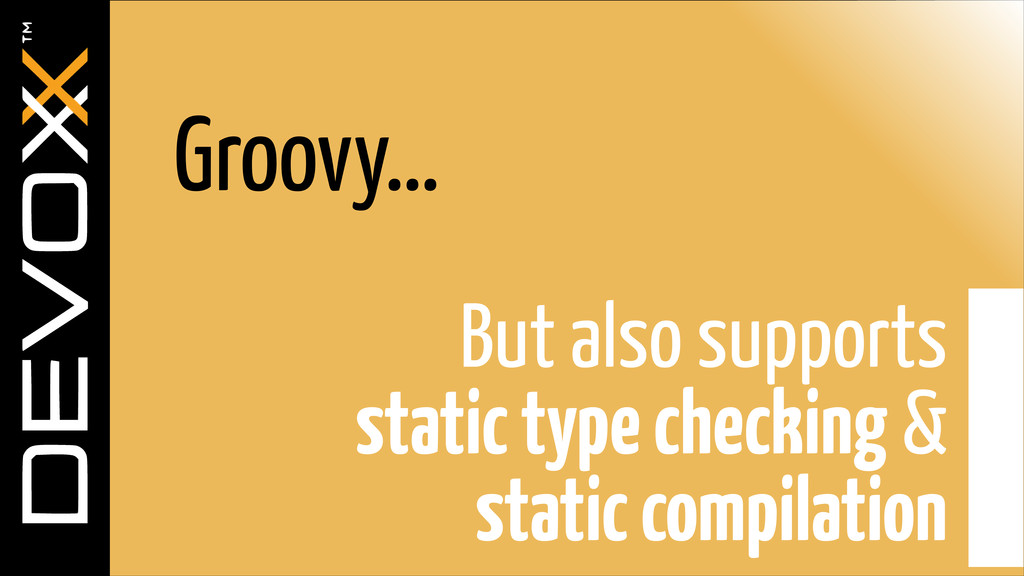 Groovy… But also supports  static type checkin...