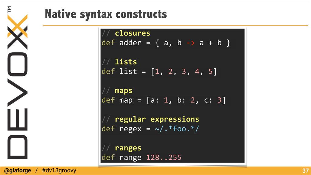 @glaforge / #dv13groovy Native syntax construct...
