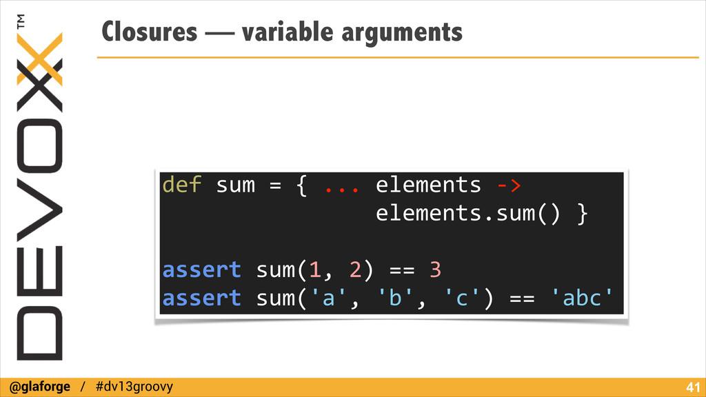 @glaforge / #dv13groovy Closures — variable arg...