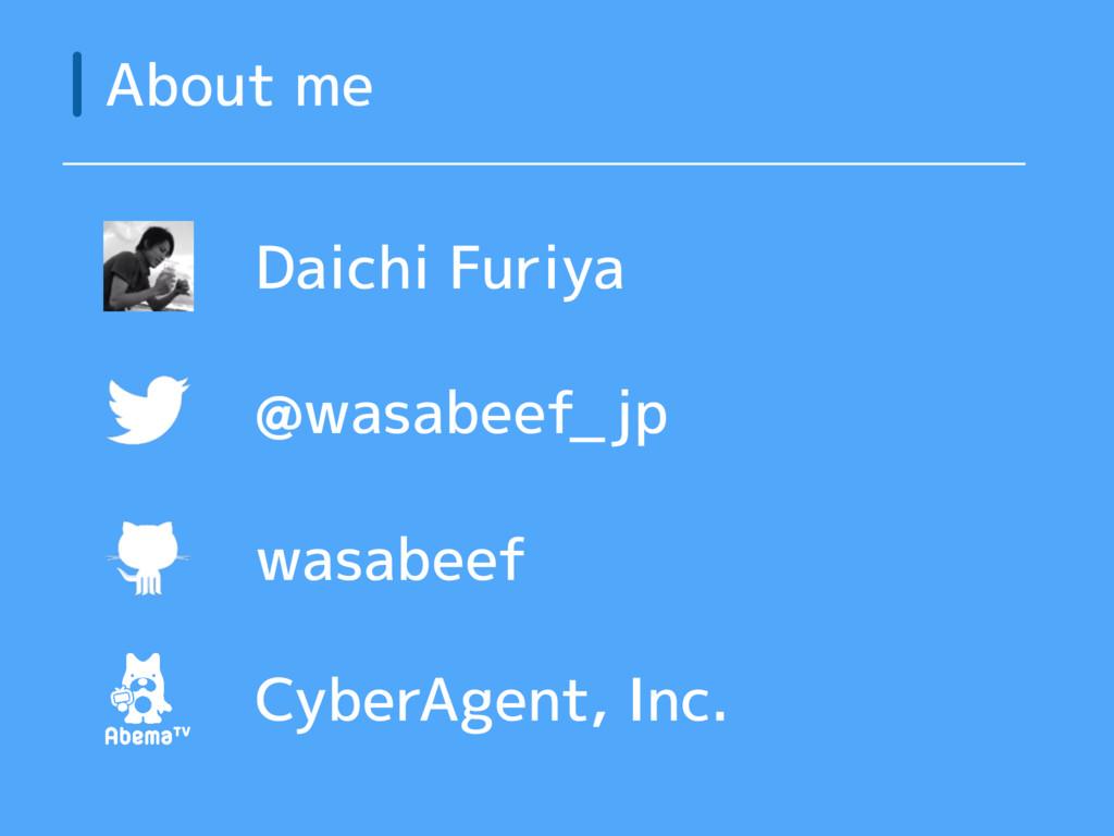 About me Daichi Furiya wasabeef @wasabeef_jp Cy...