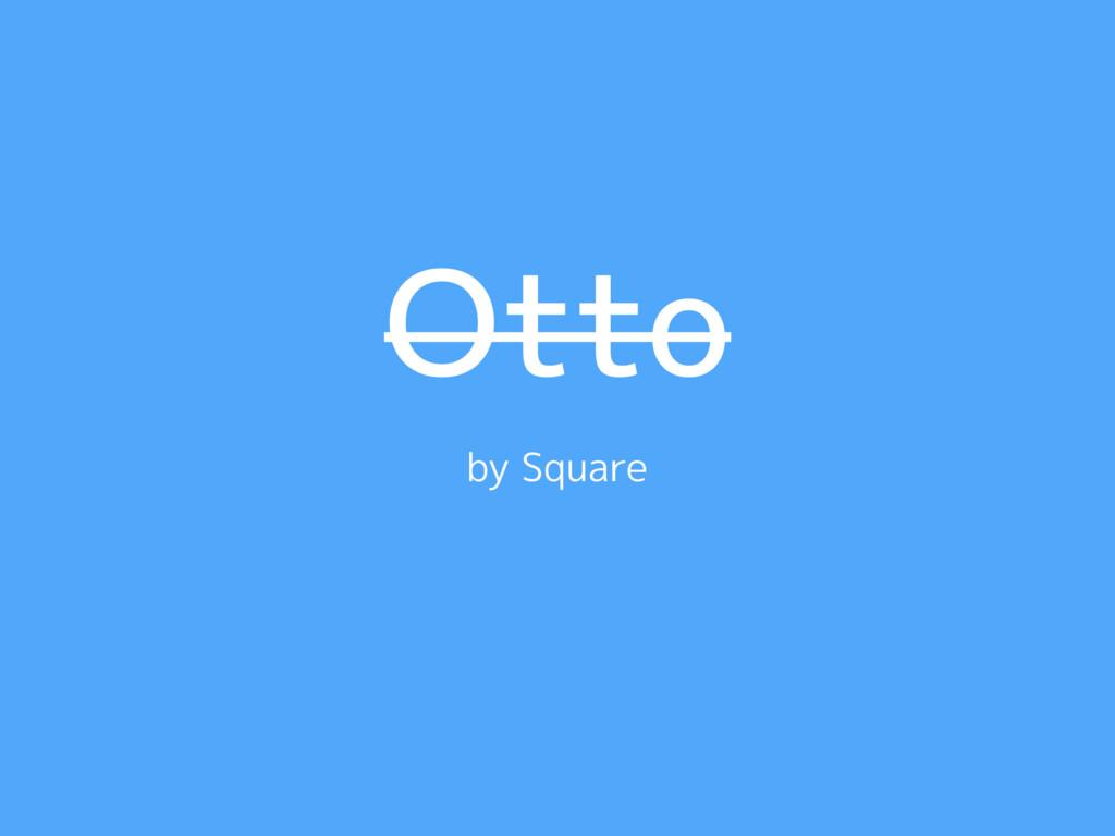 Otto by Square