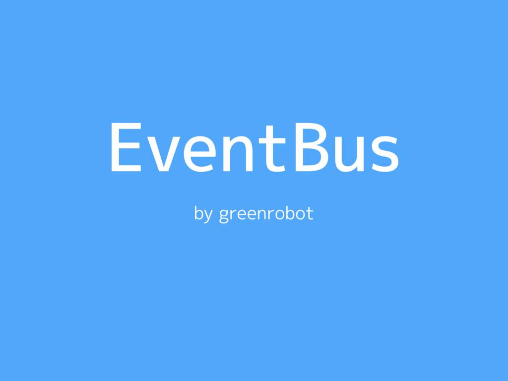EventBus by greenrobot