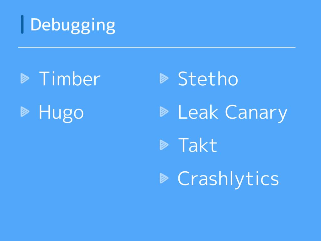 Timber Hugo Debugging Stetho Leak Canary Takt C...