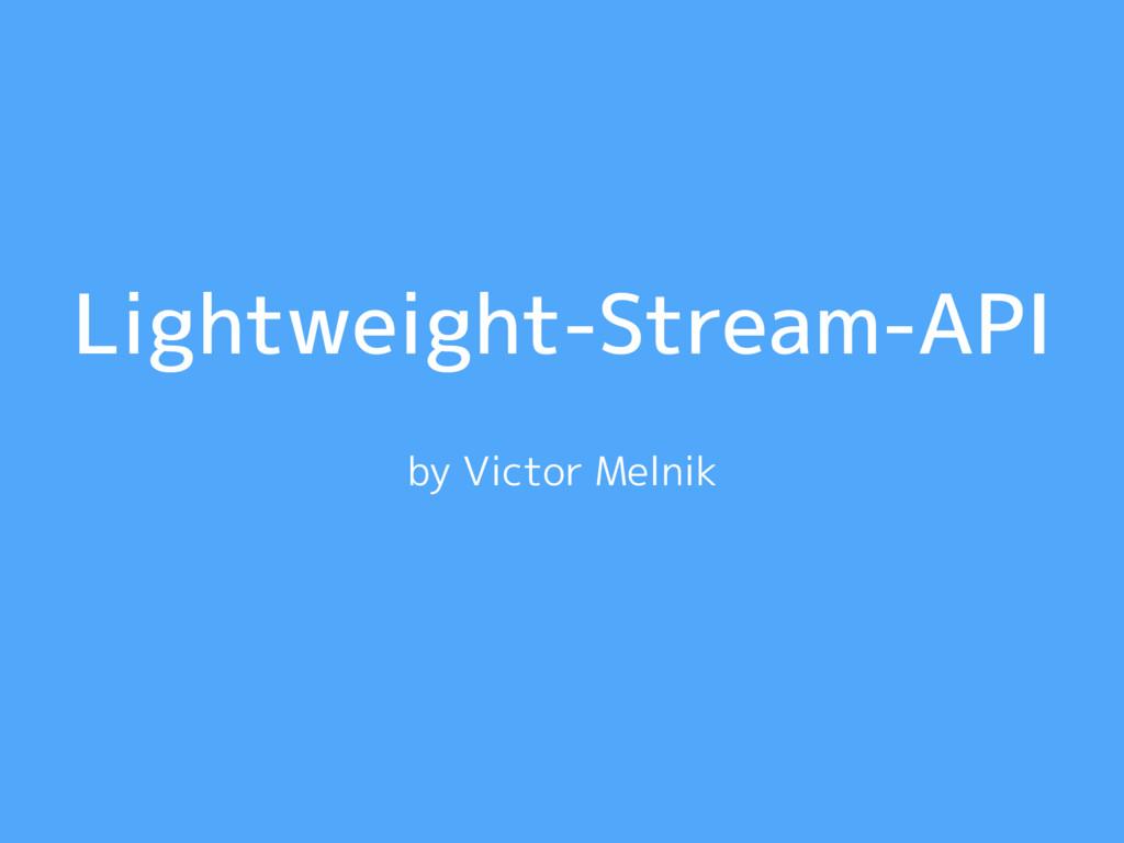 Lightweight-Stream-API by Victor Melnik