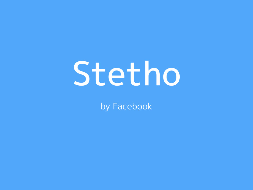 Stetho by Facebook