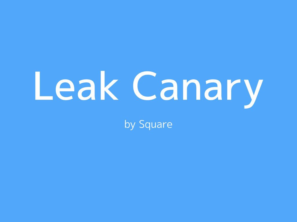 Leak Canary by Square